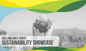 Holland Area Youth Sustainability Showcase